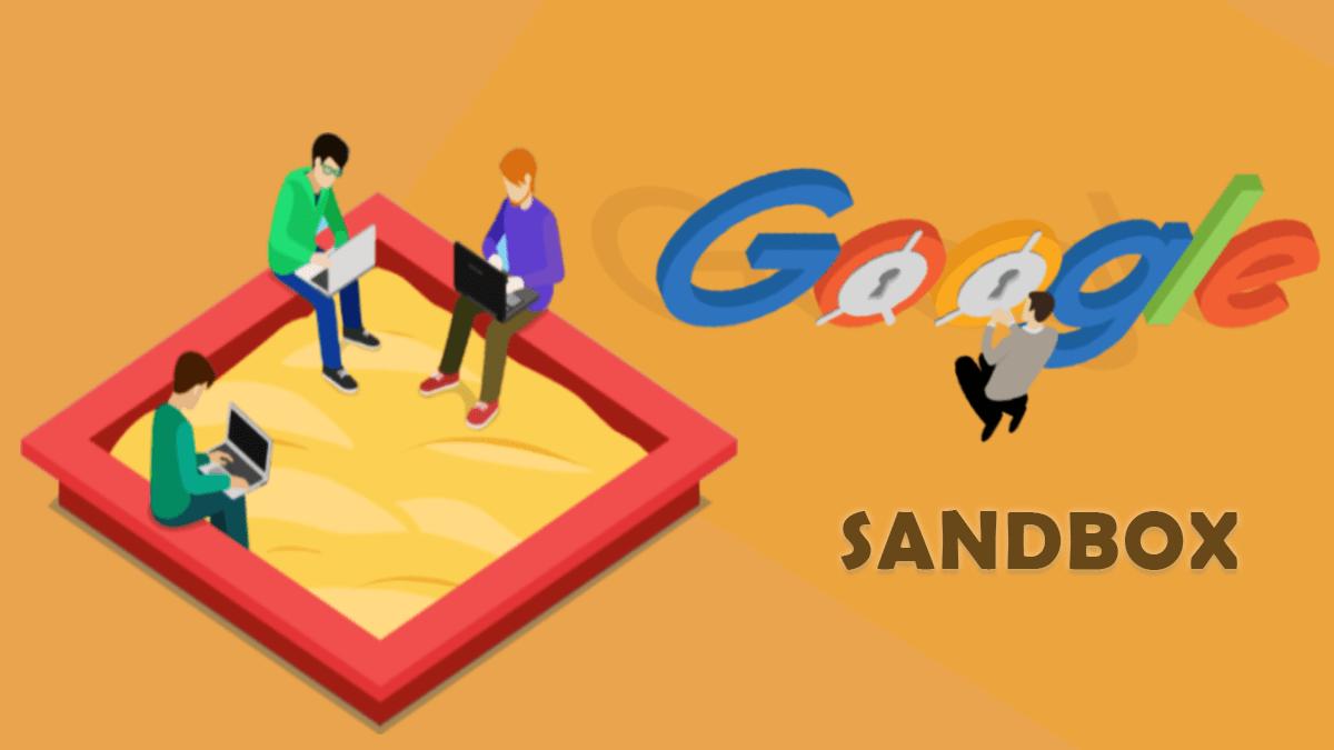 Thuật toán Google Sandbox là gì? Cách khắc phục website bị Sandbox